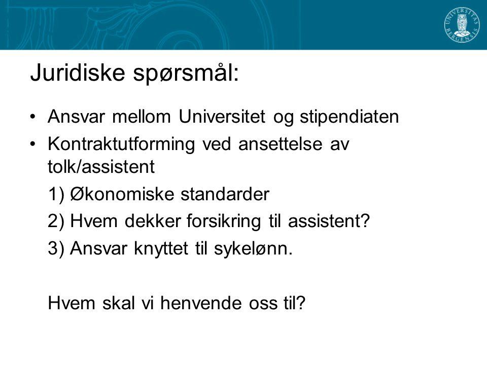 Juridiske spørsmål: Ansvar mellom Universitet og stipendiaten Kontraktutforming ved ansettelse av tolk/assistent 1) Økonomiske standarder 2) Hvem dekker forsikring til assistent.