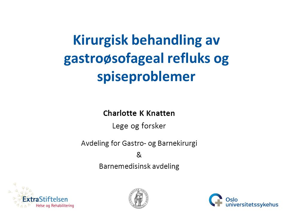 Nissen fundoplikasjonGastrostomi Background PhD thesis Knatten Lobe TE, 1993; 28: 358-361.