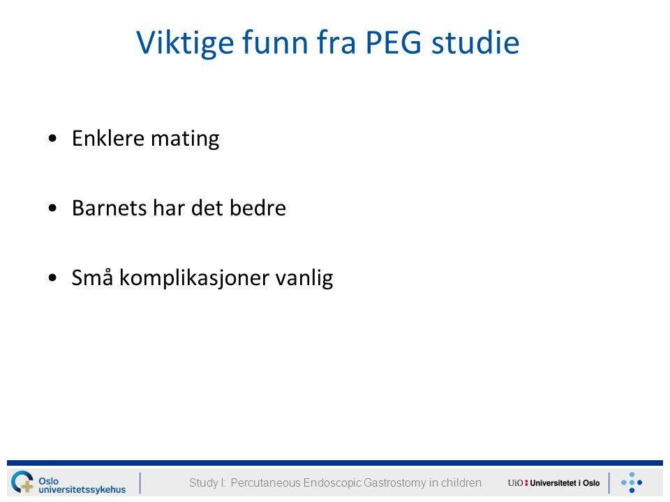 Study I: Percutaneous Endoscopic Gastrostomy in children Viktige funn fra PEG studie Enklere mating Barnets har det bedre Små komplikasjoner vanlig