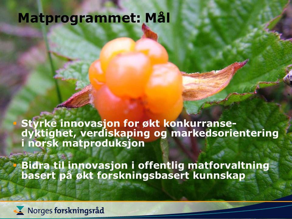 Matprogrammet: Mål  Styrke innovasjon for økt konkurranse- dyktighet, verdiskaping og markedsorientering i norsk matproduksjon  Bidra til innovasjon