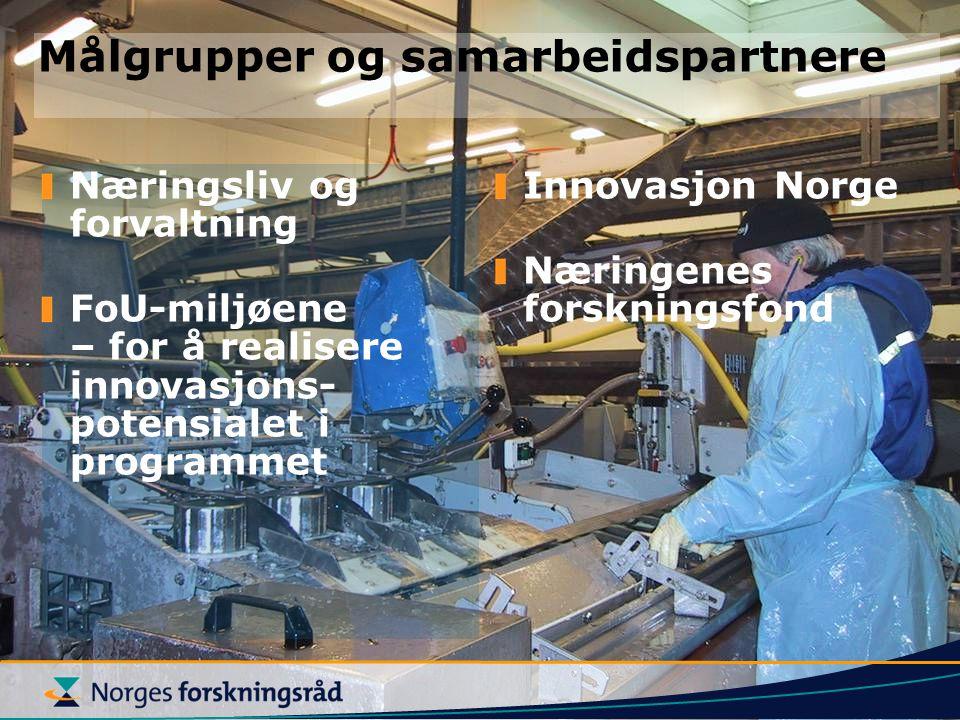 Målgrupper og samarbeidspartnere Næringsliv og forvaltning FoU-miljøene – for å realisere innovasjons- potensialet i programmet Innovasjon Norge Nærin