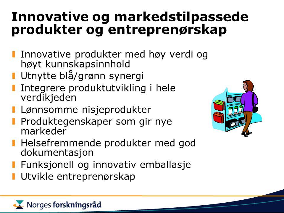 Innovative og markedstilpassede produkter og entreprenørskap Innovative produkter med høy verdi og høyt kunnskapsinnhold Utnytte blå/grønn synergi Integrere produktutvikling i hele verdikjeden Lønnsomme nisjeprodukter Produktegenskaper som gir nye markeder Helsefremmende produkter med god dokumentasjon Funksjonell og innovativ emballasje Utvikle entreprenørskap