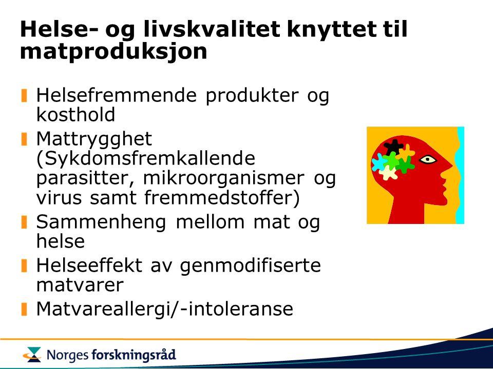 Helse- og livskvalitet knyttet til matproduksjon Helsefremmende produkter og kosthold Mattrygghet (Sykdomsfremkallende parasitter, mikroorganismer og