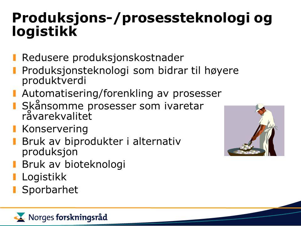 Produksjons-/prosessteknologi og logistikk Redusere produksjonskostnader Produksjonsteknologi som bidrar til høyere produktverdi Automatisering/forenkling av prosesser Skånsomme prosesser som ivaretar råvarekvalitet Konservering Bruk av biprodukter i alternativ produksjon Bruk av bioteknologi Logistikk Sporbarhet