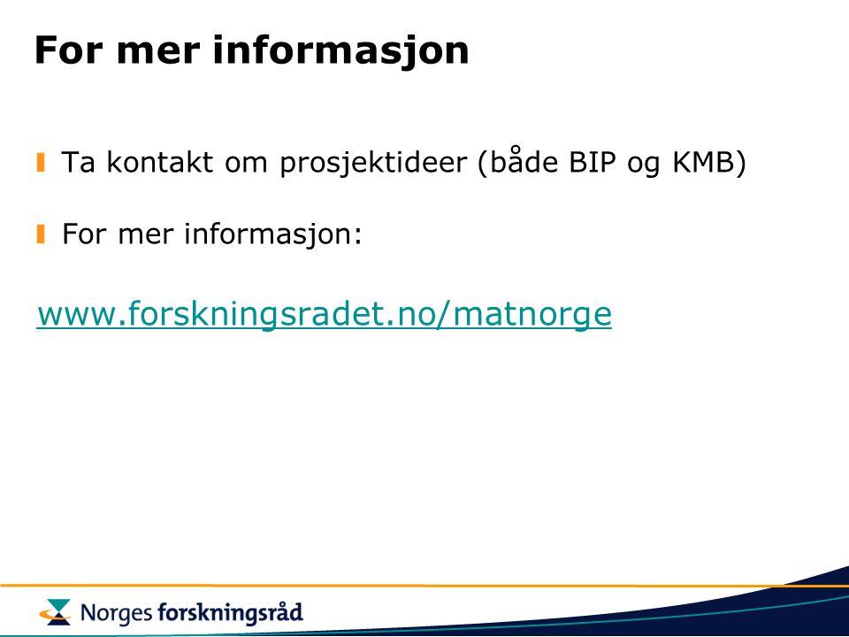 For mer informasjon Ta kontakt om prosjektideer (både BIP og KMB) For mer informasjon: www.forskningsradet.no/matnorge