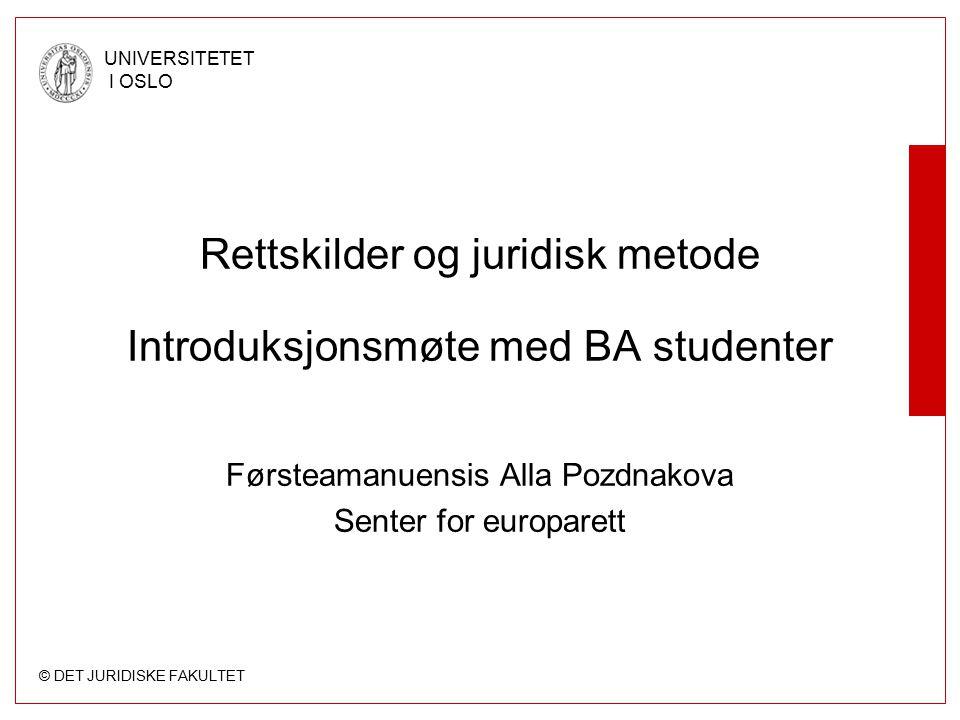 © DET JURIDISKE FAKULTET UNIVERSITETET I OSLO Grunnloven Formelle lover Kongelige resolusjoner Administrative forskrifter