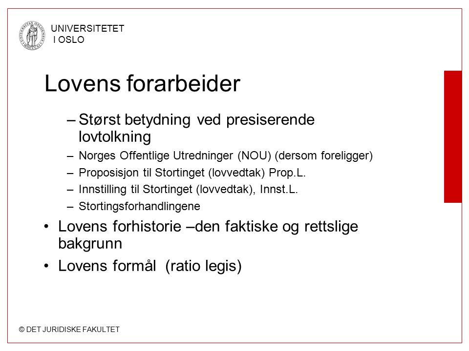 © DET JURIDISKE FAKULTET UNIVERSITETET I OSLO Lovens forarbeider –Størst betydning ved presiserende lovtolkning –Norges Offentlige Utredninger (NOU) (