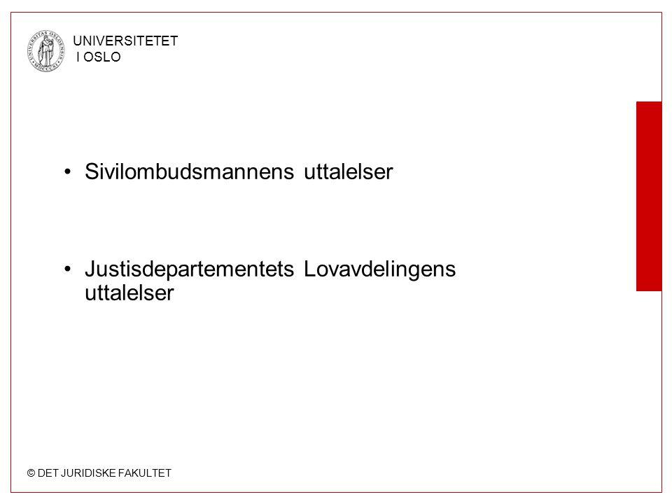 © DET JURIDISKE FAKULTET UNIVERSITETET I OSLO Sivilombudsmannens uttalelser Justisdepartementets Lovavdelingens uttalelser