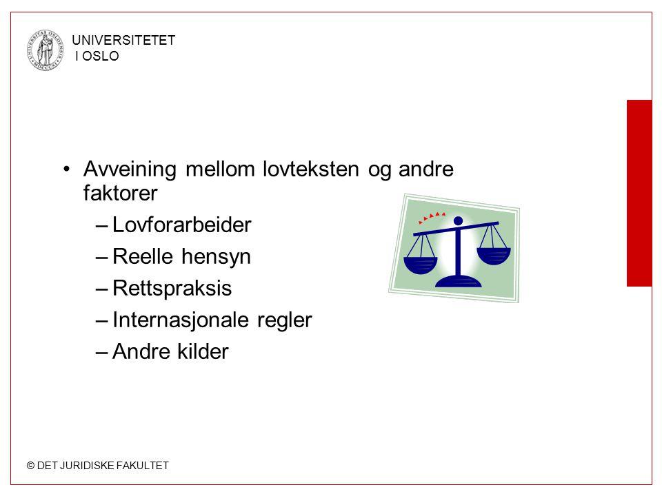 © DET JURIDISKE FAKULTET UNIVERSITETET I OSLO Avveining mellom lovteksten og andre faktorer –Lovforarbeider –Reelle hensyn –Rettspraksis –Internasjona