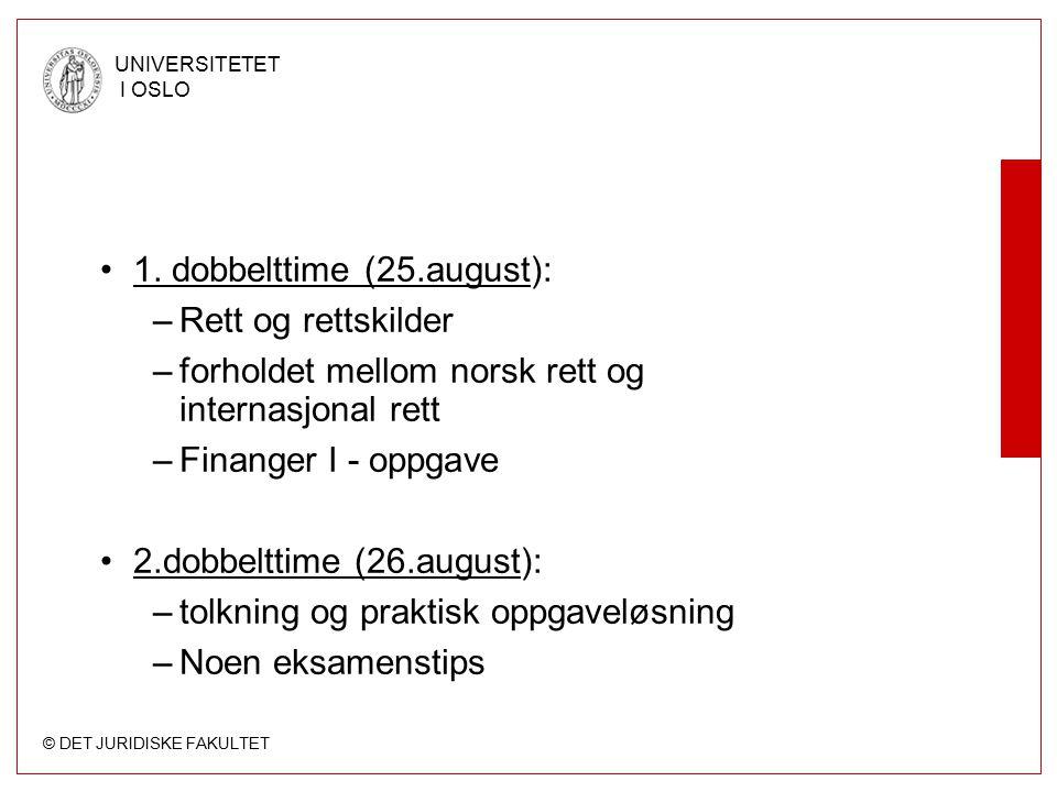 © DET JURIDISKE FAKULTET UNIVERSITETET I OSLO 1. dobbelttime (25.august): –Rett og rettskilder –forholdet mellom norsk rett og internasjonal rett –Fin