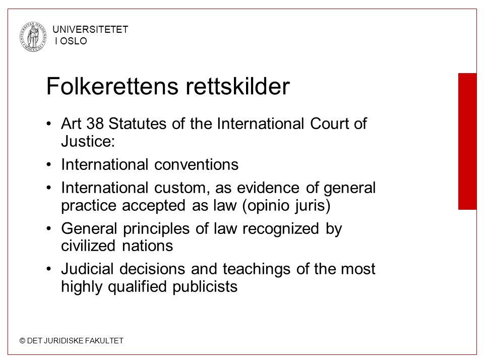 © DET JURIDISKE FAKULTET UNIVERSITETET I OSLO Folkerettens rettskilder Art 38 Statutes of the International Court of Justice: International convention