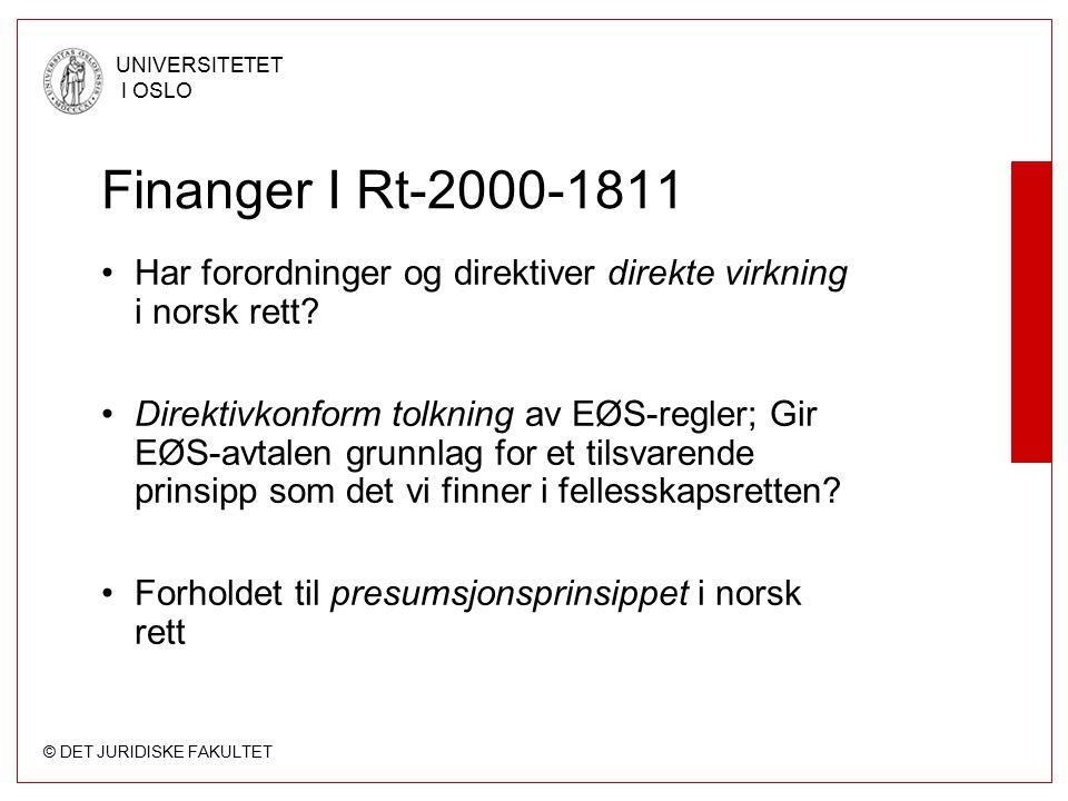 © DET JURIDISKE FAKULTET UNIVERSITETET I OSLO Finanger I Rt-2000-1811 Har forordninger og direktiver direkte virkning i norsk rett? Direktivkonform to