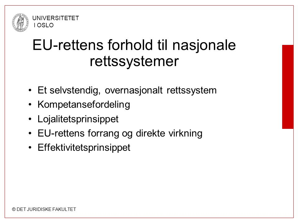 © DET JURIDISKE FAKULTET UNIVERSITETET I OSLO EU-rettens forhold til nasjonale rettssystemer Et selvstendig, overnasjonalt rettssystem Kompetanseforde