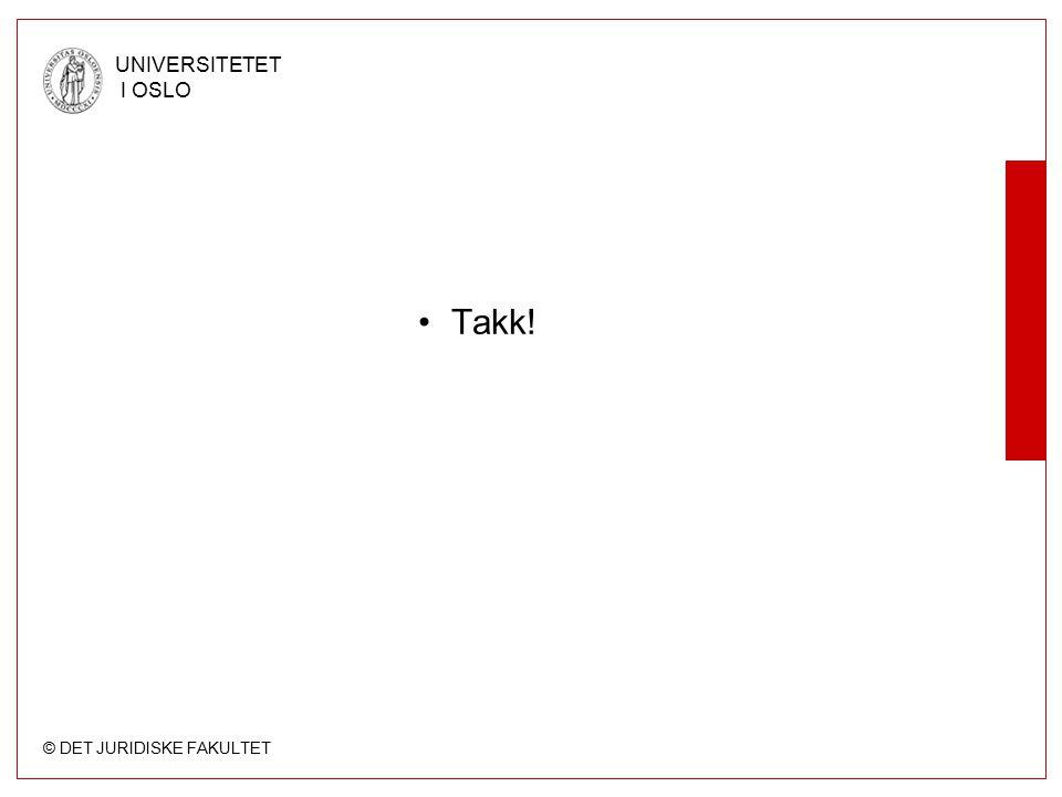 © DET JURIDISKE FAKULTET UNIVERSITETET I OSLO Takk!