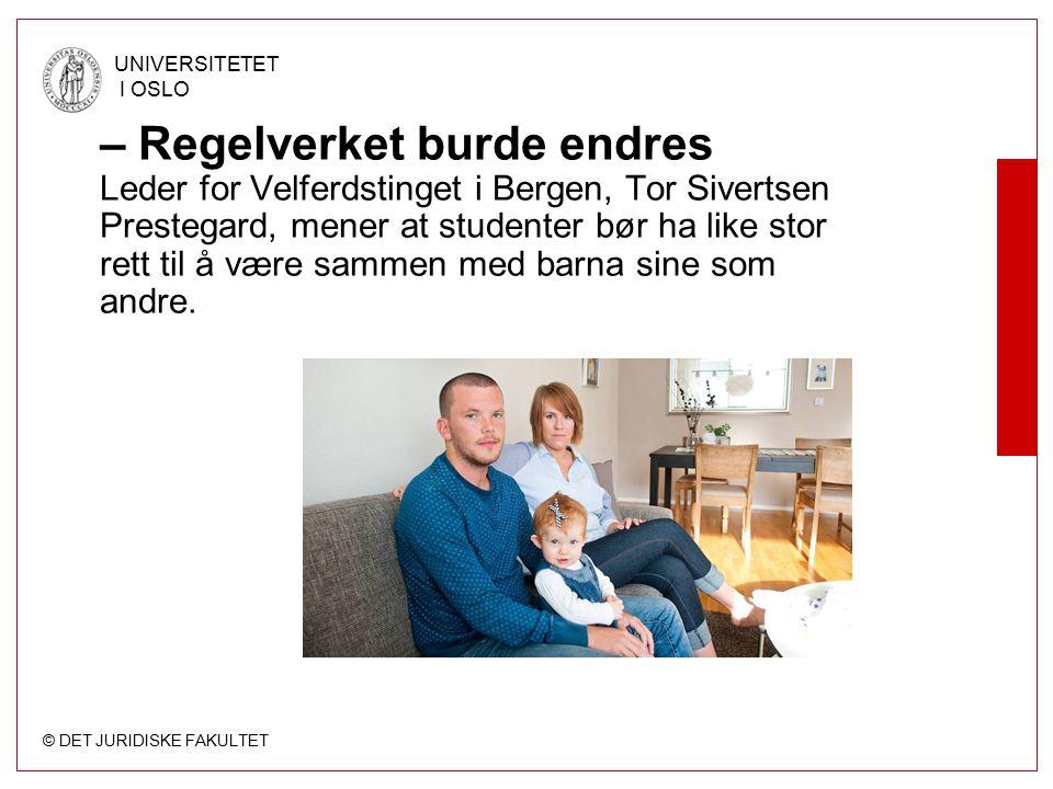© DET JURIDISKE FAKULTET UNIVERSITETET I OSLO – Regelverket burde endres Leder for Velferdstinget i Bergen, Tor Sivertsen Prestegard, mener at student