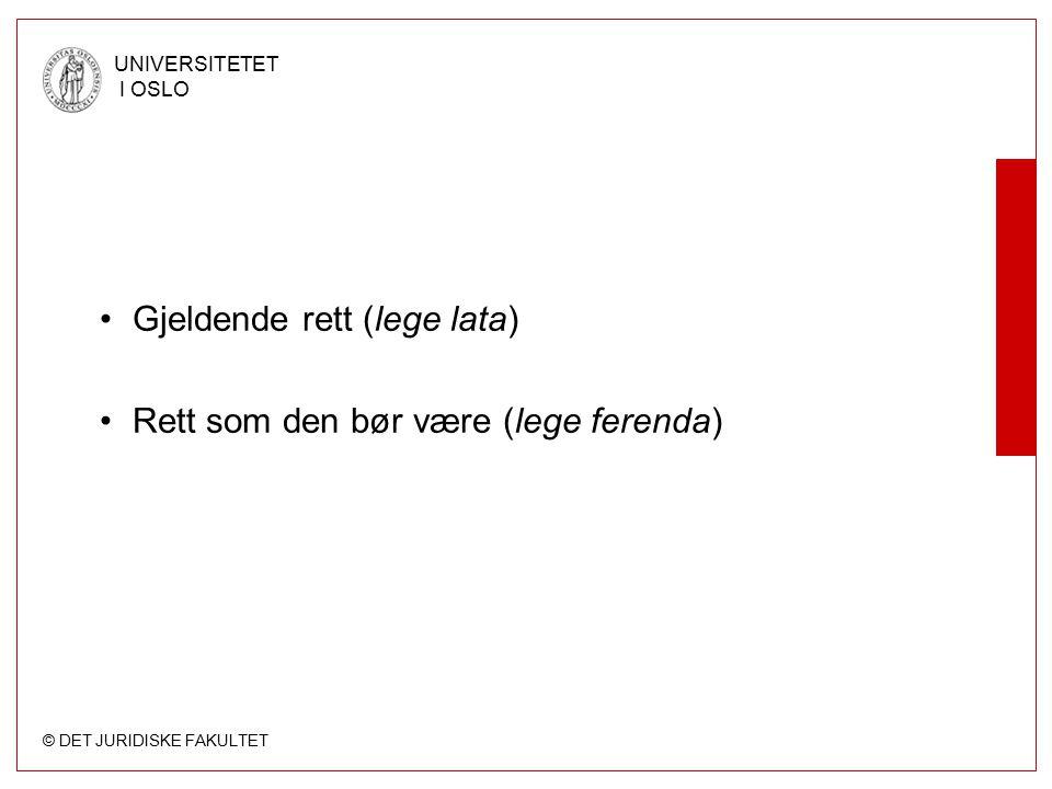 © DET JURIDISKE FAKULTET UNIVERSITETET I OSLO Gjeldende rett (lege lata) Rett som den bør være (lege ferenda)