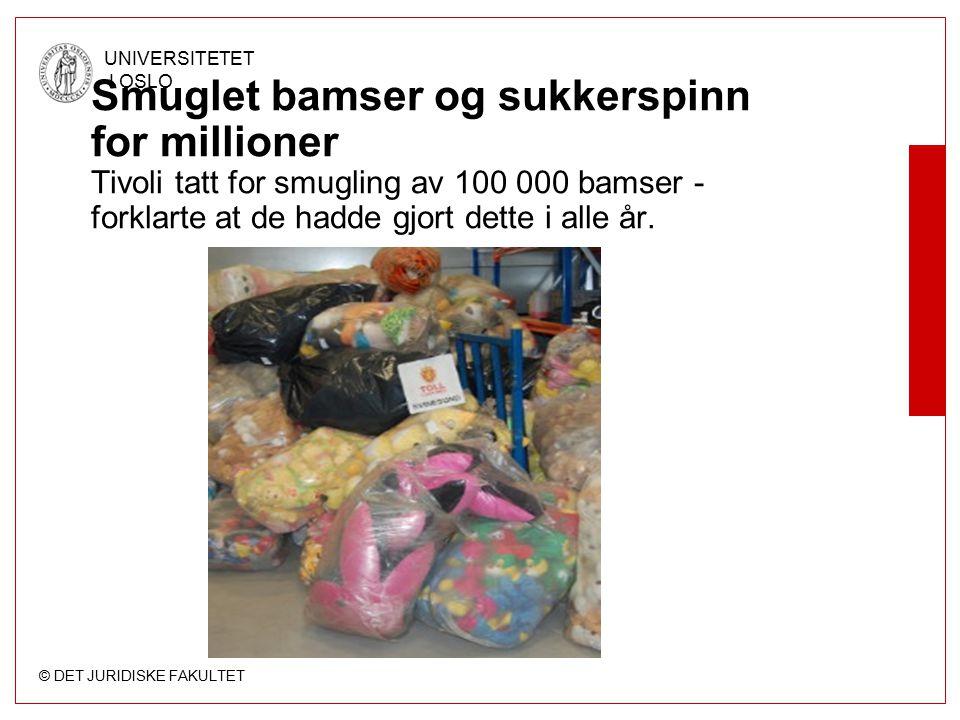 © DET JURIDISKE FAKULTET UNIVERSITETET I OSLO Smuglet bamser og sukkerspinn for millioner Tivoli tatt for smugling av 100 000 bamser - forklarte at de