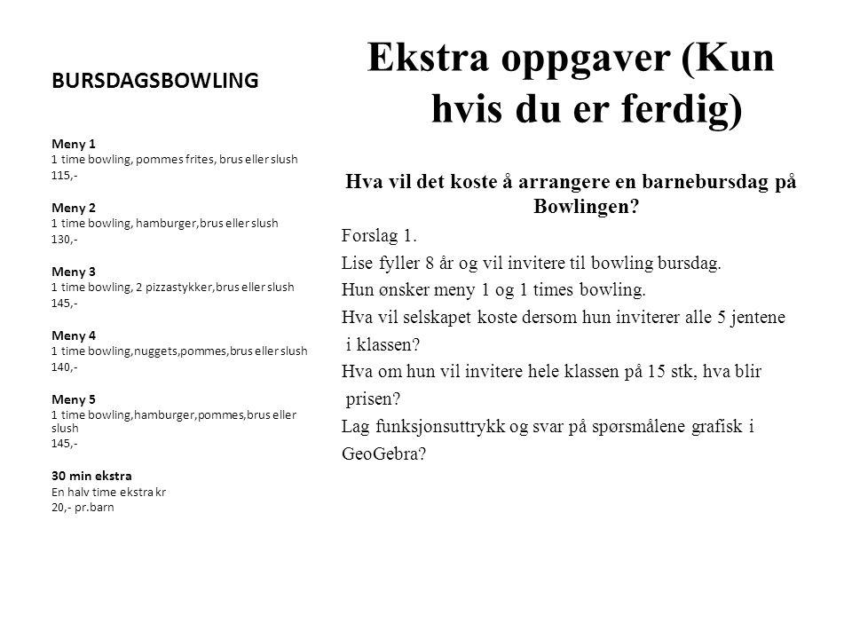 BURSDAGSBOWLING Ekstra oppgaver (Kun hvis du er ferdig) Hva vil det koste å arrangere en barnebursdag på Bowlingen? Forslag 1. Lise fyller 8 år og vil