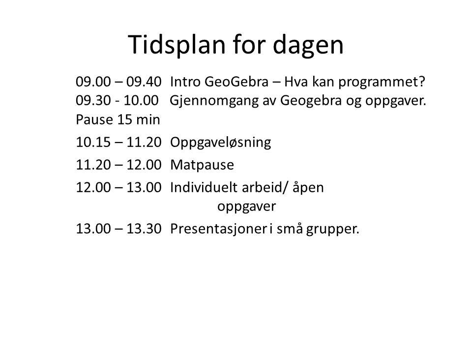 Tidsplan for dagen 09.00 – 09.40 Intro GeoGebra – Hva kan programmet? 09.30 - 10.00 Gjennomgang av Geogebra og oppgaver. Pause 15 min 10.15 – 11.20 Op