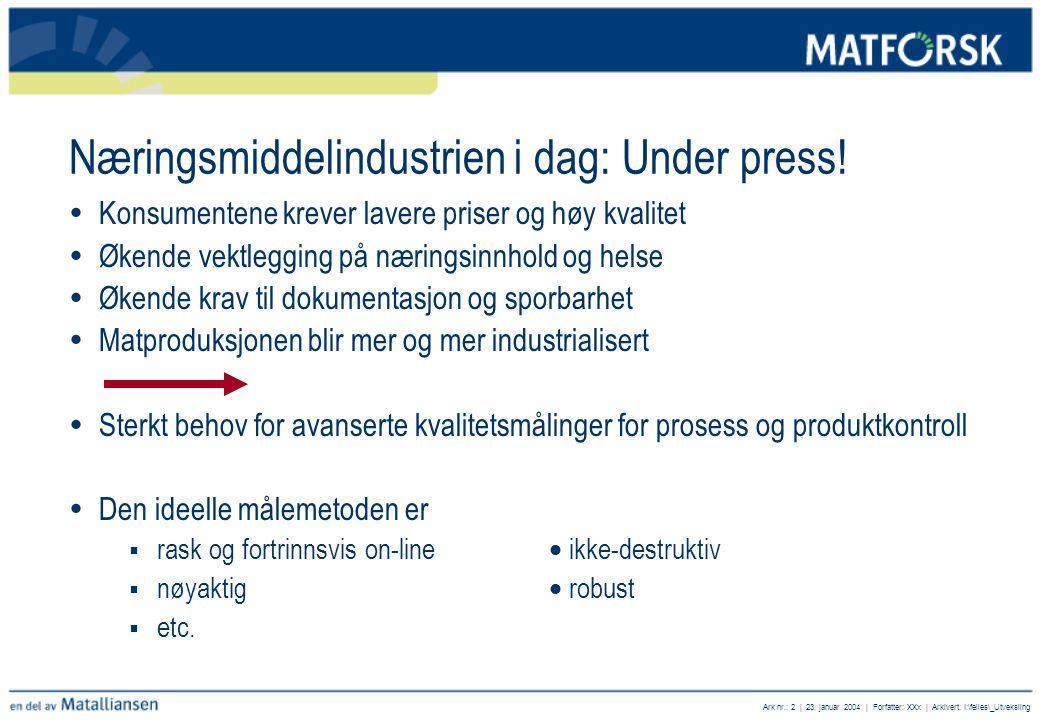 Ark nr.: 2 | 23. januar 2004 | Forfatter: XXx | Arkivert: I:\felles\_Utveksling Næringsmiddelindustrien i dag: Under press!  Konsumentene krever lave