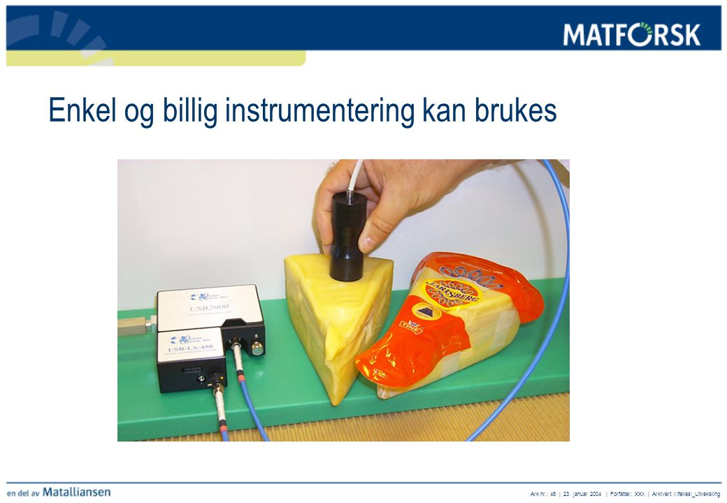 Ark nr.: 46 | 23. januar 2004 | Forfatter: XXx | Arkivert: I:\felles\_Utveksling Enkel og billig instrumentering kan brukes