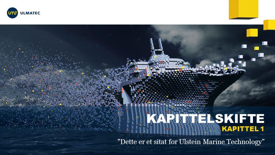 KAPITTELSKIFTE KAPITTEL 1 Dette er et sitat for Ulstein Marine Technology