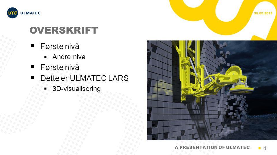 4 OVERSKRIFT  Første nivå  Andre nivå  Første nivå  Dette er ULMATEC LARS  3D-visualisering 30.03.2015 A PRESENTATION OF ULMATEC