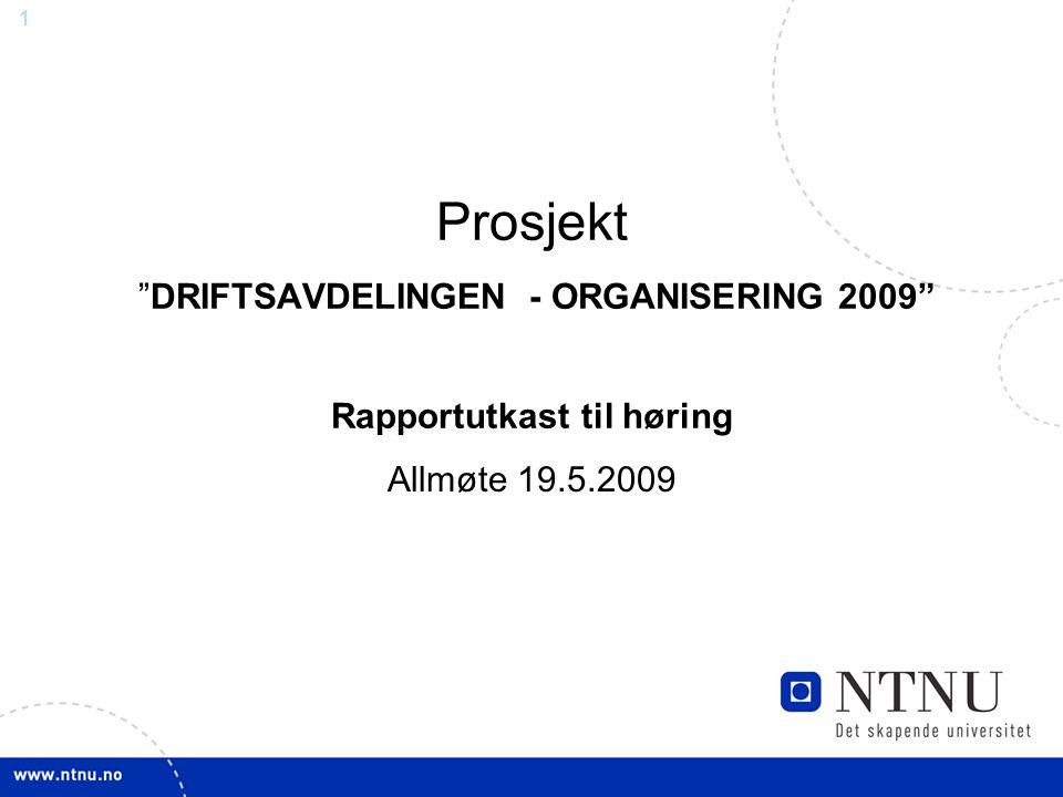 1 Prosjekt DRIFTSAVDELINGEN - ORGANISERING 2009 Rapportutkast til høring Allmøte 19.5.2009