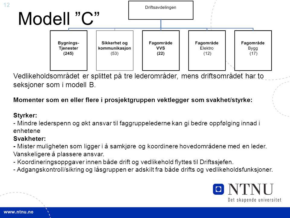 12 Modell C Vedlikeholdsområdet er splittet på tre lederområder, mens driftsområdet har to seksjoner som i modell B.