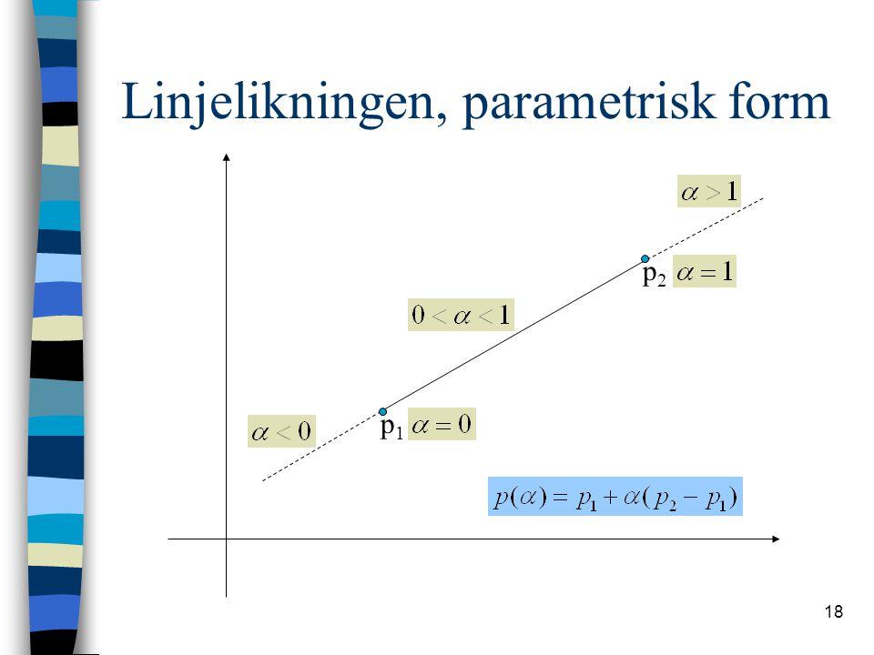 18 Linjelikningen, parametrisk form p1p1 p2p2