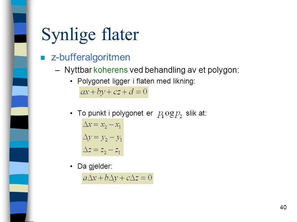 40 Synlige flater n z-bufferalgoritmen –Nyttbar koherens ved behandling av et polygon: Polygonet ligger i flaten med likning: To punkt i polygonet er