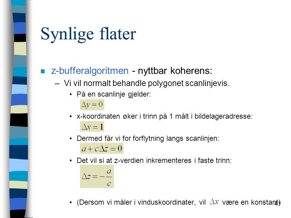 41 Synlige flater n z-bufferalgoritmen - nyttbar koherens: –Vi vil normalt behandle polygonet scanlinjevis. På en scanlinje gjelder: x-koordinaten øke