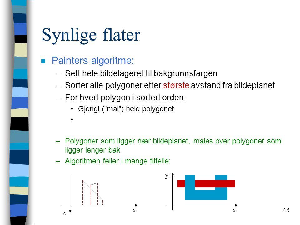 43 Synlige flater n Painters algoritme: –Sett hele bildelageret til bakgrunnsfargen –Sorter alle polygoner etter største avstand fra bildeplanet –For