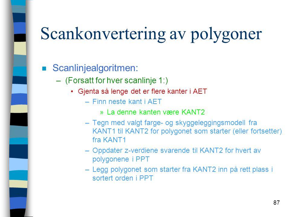 87 Scankonvertering av polygoner n Scanlinjealgoritmen: –(Forsatt for hver scanlinje 1:) Gjenta så lenge det er flere kanter i AET –Finn neste kant i