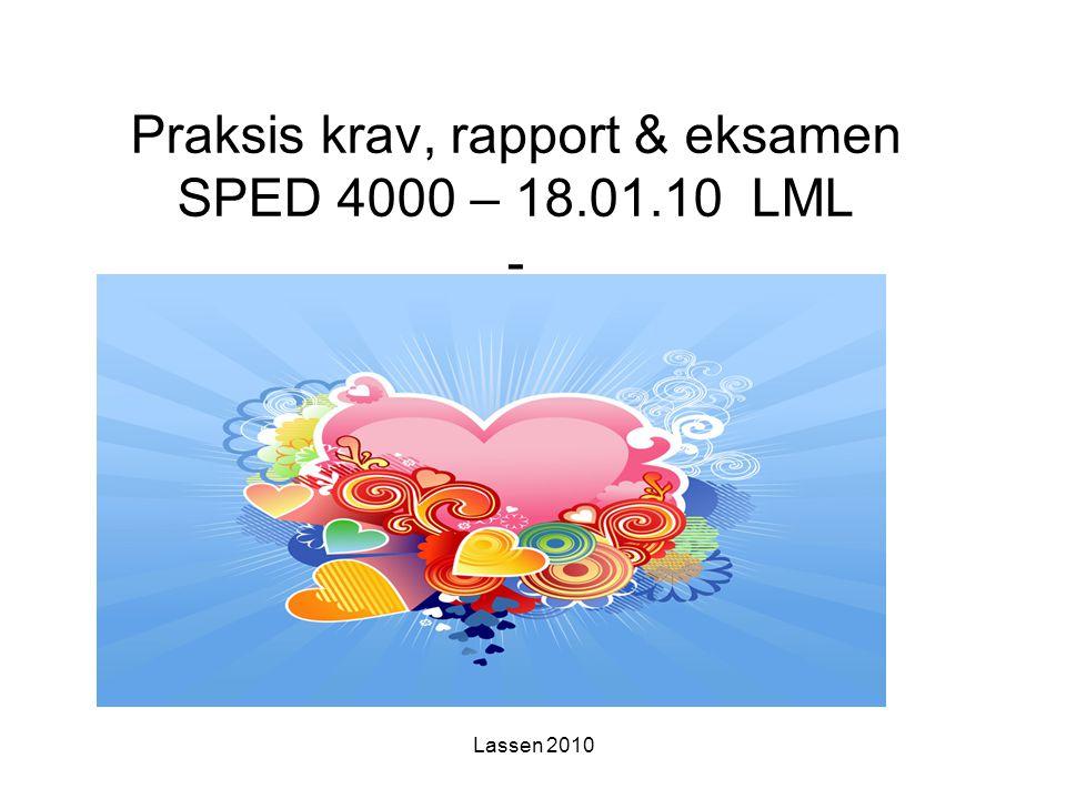Lassen 2010 Praksis krav, rapport & eksamen SPED 4000 – 18.01.10 LML - Liv M. Lassen 18.01.10