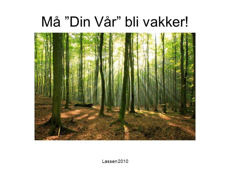 """Lassen 2010 Må """"Din Vår"""" bli vakker!"""