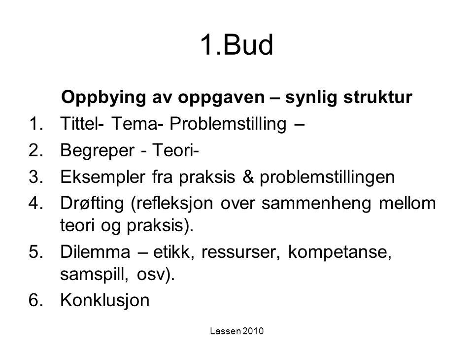 Lassen 2010 1.Bud Oppbying av oppgaven – synlig struktur 1.Tittel- Tema- Problemstilling – 2.Begreper - Teori- 3.Eksempler fra praksis & problemstilli