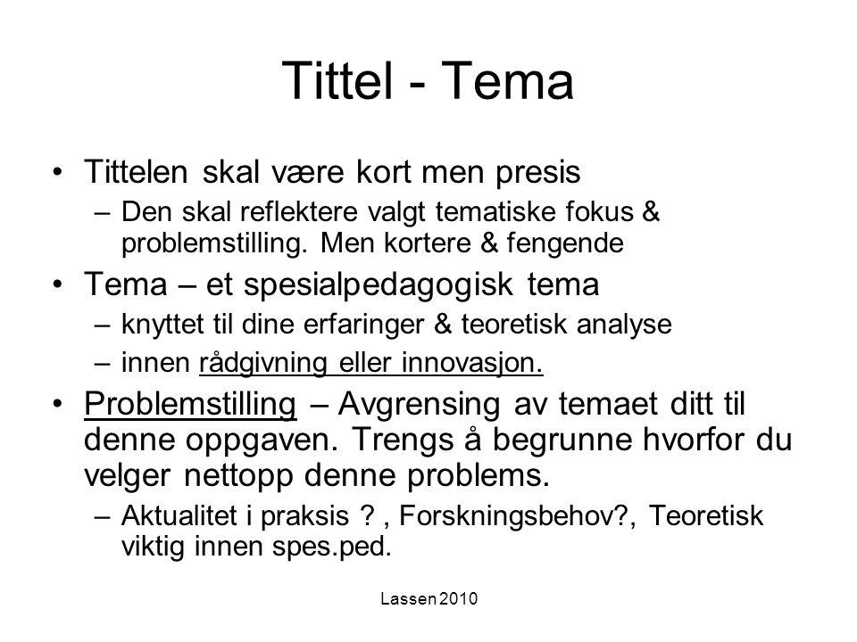 Lassen 2010 Tittel - Tema Tittelen skal være kort men presis –Den skal reflektere valgt tematiske fokus & problemstilling. Men kortere & fengende Tema