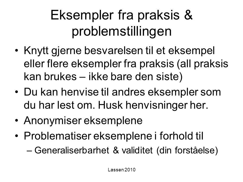 Lassen 2010 Eksempler fra praksis & problemstillingen Knytt gjerne besvarelsen til et eksempel eller flere eksempler fra praksis (all praksis kan bruk