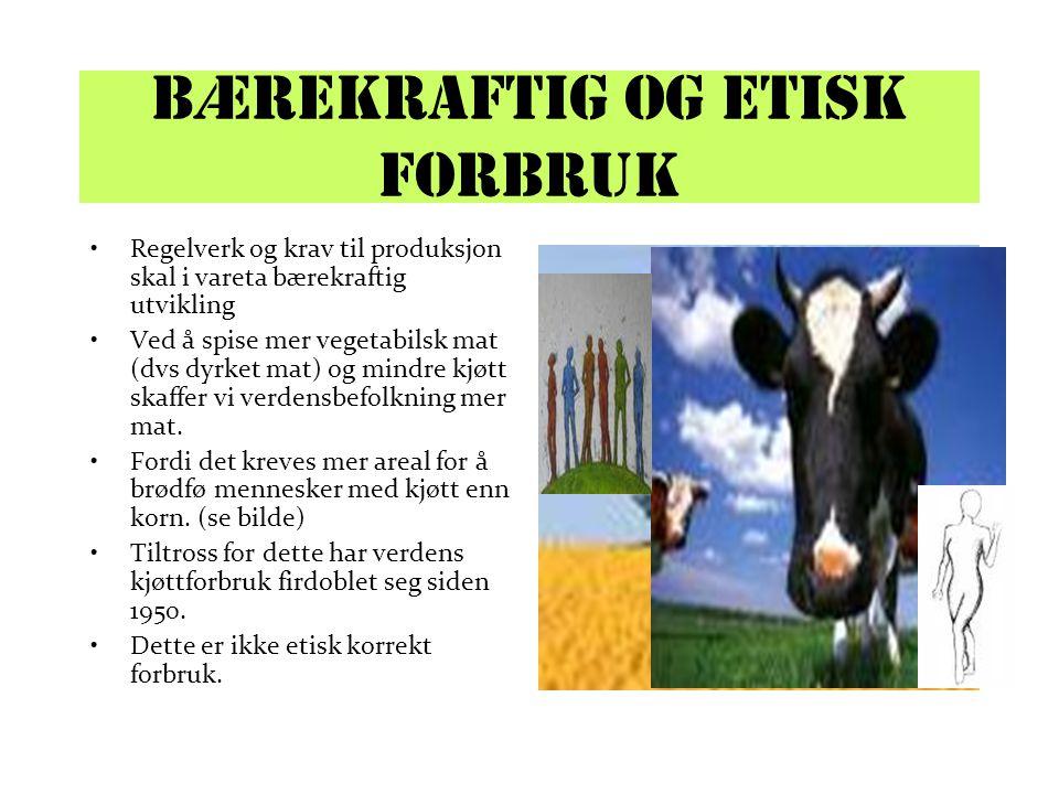 Bærekraftig og etisk forbruk Regelverk og krav til produksjon skal i vareta bærekraftig utvikling Ved å spise mer vegetabilsk mat (dvs dyrket mat) og