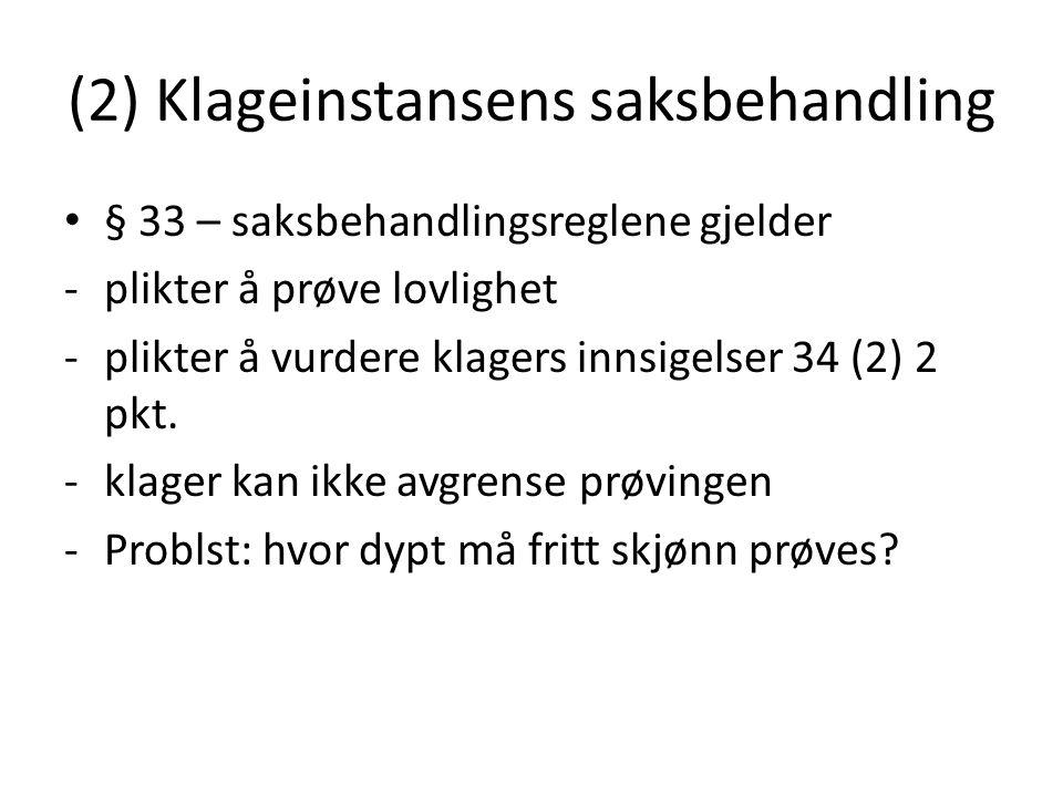 (2) Klageinstansens saksbehandling § 33 – saksbehandlingsreglene gjelder -plikter å prøve lovlighet -plikter å vurdere klagers innsigelser 34 (2) 2 pk