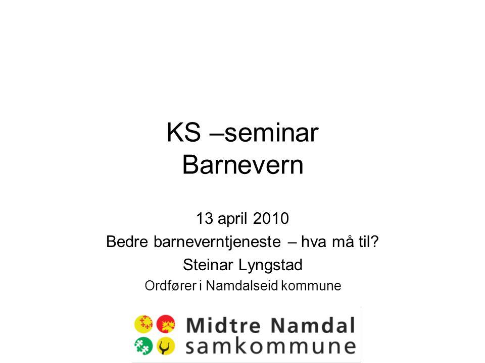 KS –seminar Barnevern 13 april 2010 Bedre barneverntjeneste – hva må til.