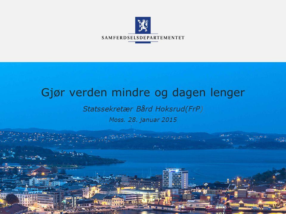 Samferdselsdepartementet Gjør verden mindre og dagen lenger Statssekretær Bård Hoksrud(FrP) Moss.