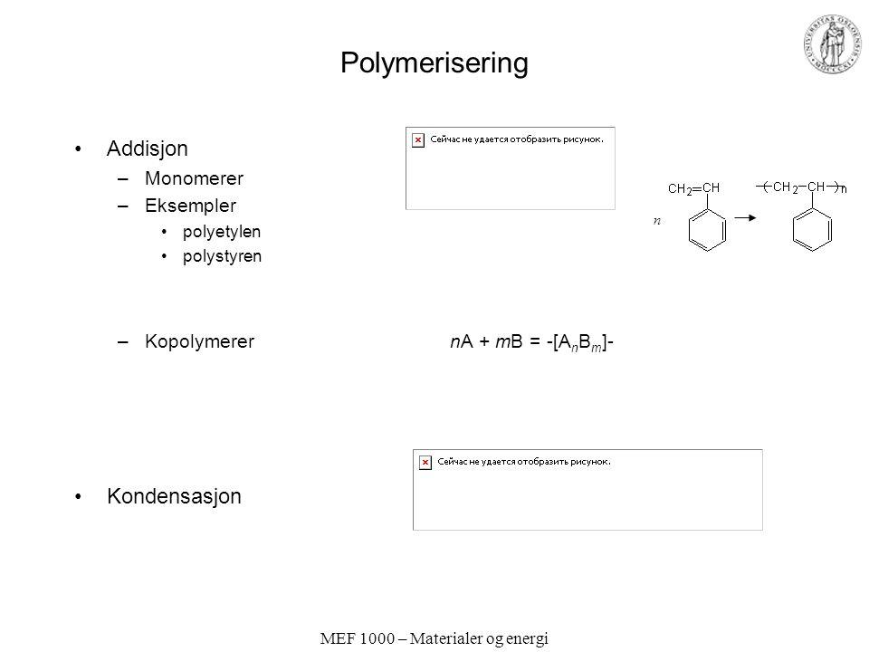 MEF 1000 – Materialer og energi Polymerisering Addisjon –Monomerer –Eksempler polyetylen polystyren –Kopolymerer nA + mB = -[A n B m ]- Kondensasjon n