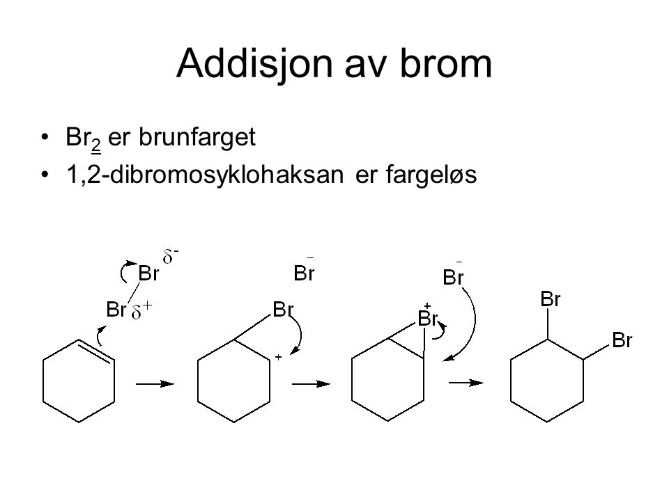 Addisjon av brom Br 2 er brunfarget 1,2-dibromosyklohaksan er fargeløs
