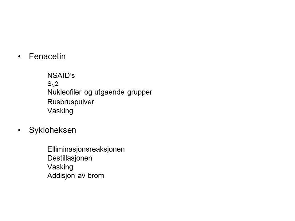 Fenacetin NSAID's S N 2 Nukleofiler og utgående grupper Rusbruspulver Vasking Sykloheksen Elliminasjonsreaksjonen Destillasjonen Vasking Addisjon av b