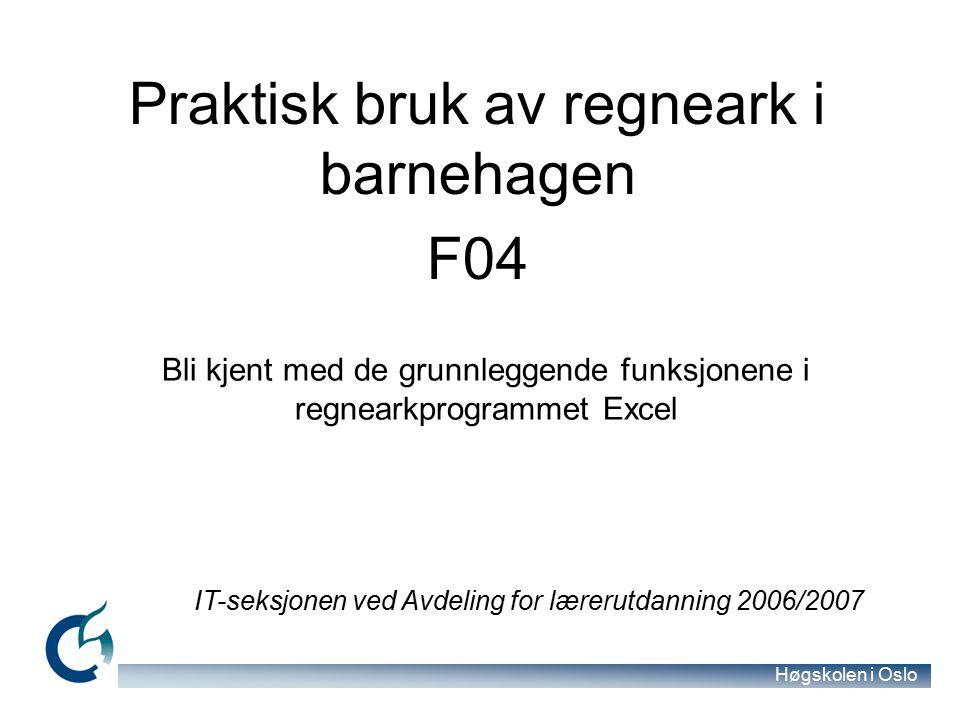 Høgskolen i Oslo Fagenhet for IKT - 2006/2007 Bruk av ferdigfunksjoner Gjennomsnitt =GJENNOMSNITT(A1:A10) Størst =STØRST(A1:A10) Minst =MIN(A1:A10) Antall (tekst) =ANTALLA(A1:A10) Antall (tall) =ANTALL(A1:A10)
