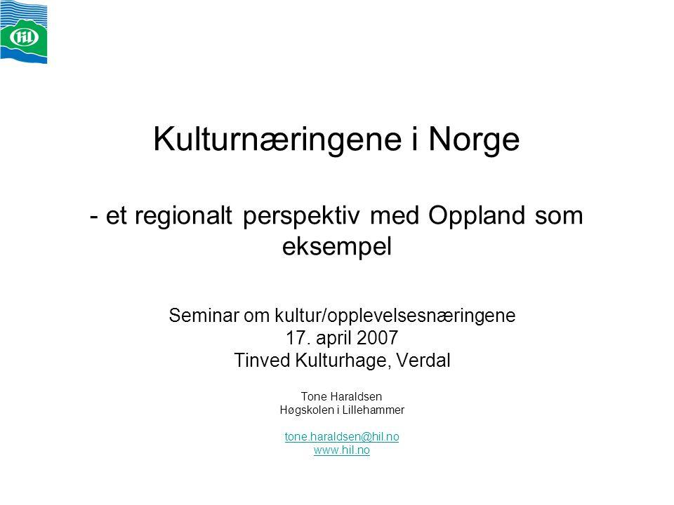 Kulturnæringene i Norge - et regionalt perspektiv med Oppland som eksempel Seminar om kultur/opplevelsesnæringene 17. april 2007 Tinved Kulturhage, Ve