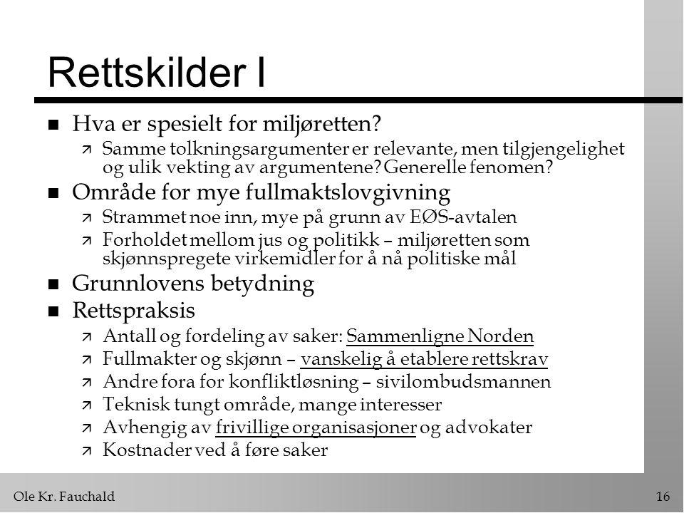 Ole Kr.Fauchald16 Rettskilder I n Hva er spesielt for miljøretten.