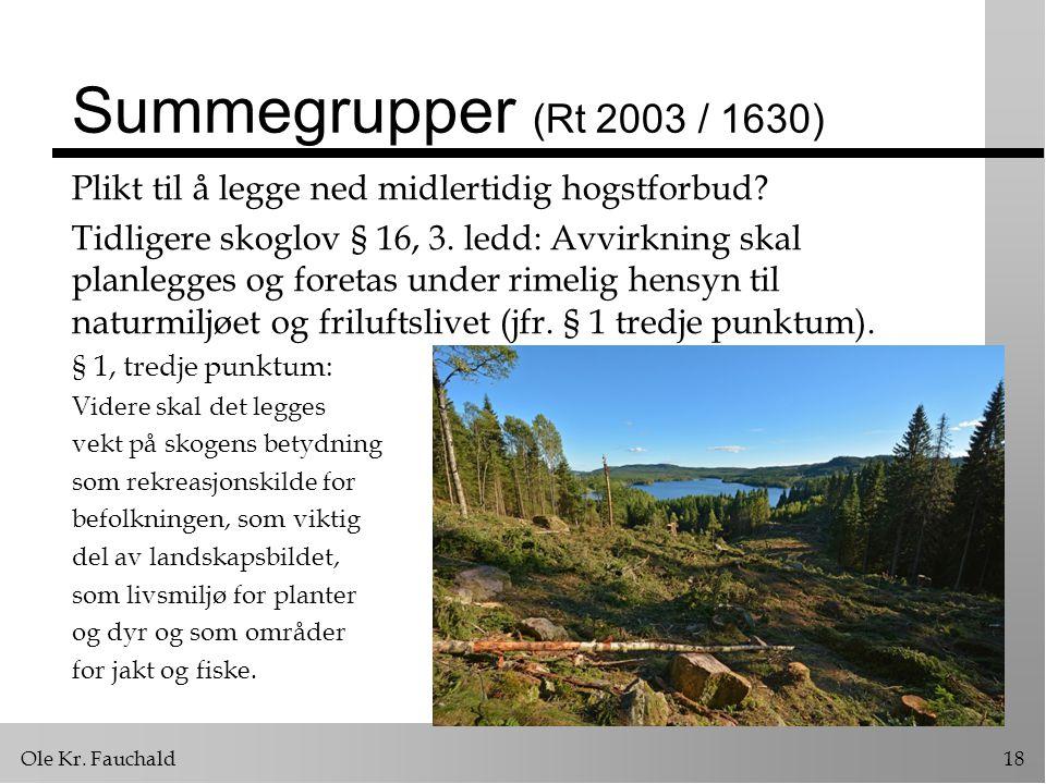 Ole Kr.Fauchald18 Summegrupper (Rt 2003 / 1630) Plikt til å legge ned midlertidig hogstforbud.